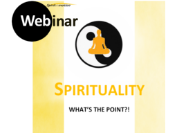 Webinar: SPIRITUALITY - what's the point?