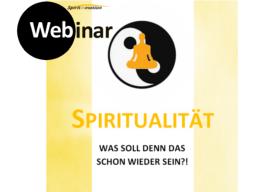 Webinar: SPIRITUALITÄT - was soll das sein ?