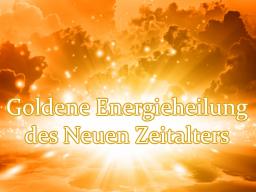 Webinar: Ausbildung und Einweihung in die Goldene Energieheilung