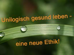 Webinar: Unilogisch gesund leben - eine neue Ethik!