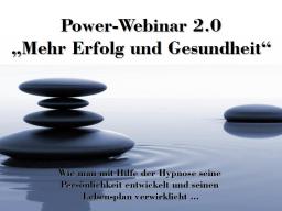 """Webinar: Power-Webinar 2.0 """"Mehr Erfolg und Gesundheit durch Hypnose"""""""