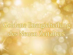 Webinar: Goldene Energieheilung der Neuen Zeit * Fernübertragung