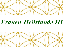 Webinar: Frauen-Heilstunde III