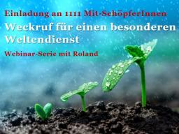 Webinar: Weckruf für einen besonderen Weltendienst (Einladung an 1111 Mit-SchöpferInnen), Teil 1