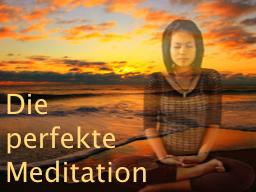 Webinar: Die perfekte Meditation - live und mit Dir erstellt und dann von mir geführt