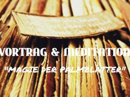 "Webinar: VORTRAG & MEDITATION ""MAGIE DER PALMBLÄTTER"""