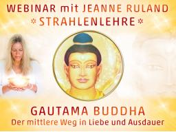 Webinar: Strahlen- und Engellehre * GAUTAMA BUDDHA