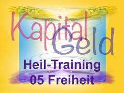 Webinar: Kapital-Geld-Heiltraining 05 Freiheit