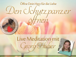 Webinar: Den Schutzpanzer öffnen und Liebe annehmen - Live-Meditation und Heilkreis mit Georg Huber