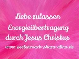 Webinar: Liebe zulassen - Channeling und Energieübertragung durch Jesus Christus