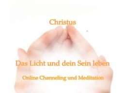 Webinar: Christus - Das Licht und hohe Sein leben - Channeling mit Meditation