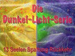 Webinar: Dunkel Licht Serie 13 - Seelen Spaltung Rückkehr