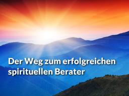 Webinar: Der Weg zum erfolgreichen spirituellen Berater