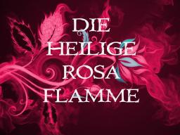 Webinar: DIE HEILIGE ROSA FLAMME