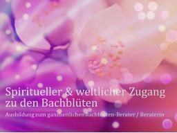 Webinar: Teil 4 von 8 ❧ Ausbildung zur/zum ganzheitl. Bachblüten-BeraterIn, inkl. Flower-Reiki, Abschlussprüfung, Skripte, Aufzeichnungen