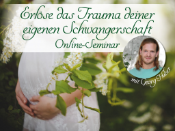 Webinar: Erlöse das Trauma deiner eigenen Schwangerschaft - Live-Meditation inkl Heilsegen