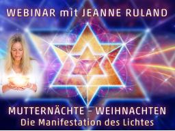 Webinar: MUTTERNÄCHTE und WEIHNACHTSMEDITATION - Manifestation des Lichtes