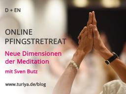 Webinar: PFINGSTRETREAT: Neue Dimensionen der Meditation
