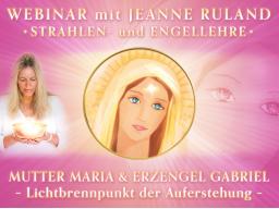 Webinar: Der Lichtbrennpunkt der Auferstehung * Strahlen- und Engellehre