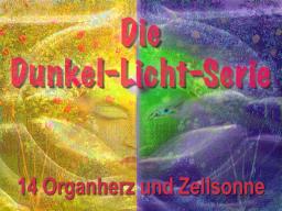 Dunkel Licht Serie 14 - Organherz und Zellsonne