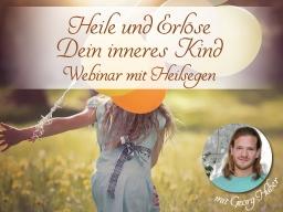 """Webinar: Webinar """"Heile und Erlöse dein inneres Kind"""" mit Meditationen, Übungen und Heilsegen"""