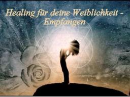 Webinar: Healing für deine Weiblichkeit - Empfangen