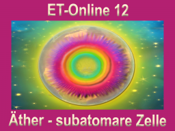 Webinar: ET-Online 12 Äther -  subatomare Ebene
