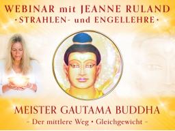 Webinar: GAUTAMA BUDDHA * Strahlen- und Engellehre