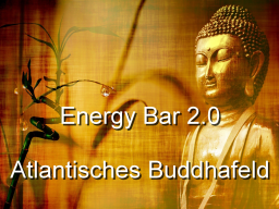 Webinar: Energy Bar 2.0 - Atlantisches Buddhafeld