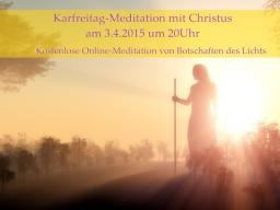 Webinar: Karfreitag-Meditation mit Christus - Online-Meditation mit Botschaften des Lichts