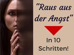 """Webinar: """"Raus aus der Angst - in 10 Schritten!"""""""