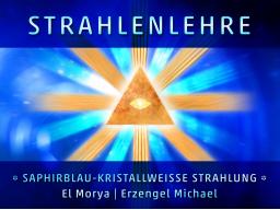 Webinar: Strahlenlehre - die SAPHIRBLAU-KRISTALLWEISSE Strahlung - EL MORYA/ERZENGEL MICHAEL