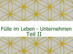 Webinar: Fülle im Leben - Unternehmen Teil II