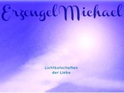 """Webinar: ♥♡ Erzengel Michael live Channeling: """"mit Persönlicher Botschaft für Dich! Göttliches Seelenzuhause der Einheit."""" ♡♥"""