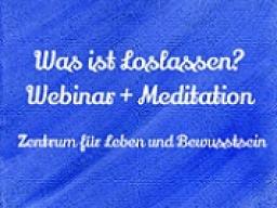 Webinar: Was ist Loslassen? Webinar + Meditation