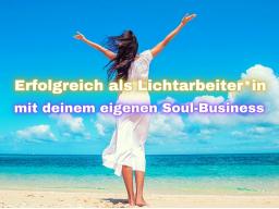 Webinar: Erfolgreich als Lichtarbeiter*in mit deinem eigenen Soul-Business