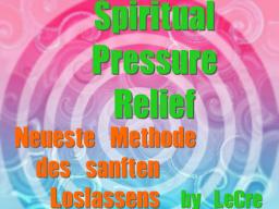 Webinar: Spiritual Pressure Relief by LeCre - neueste Methode des Loslassens - Einzeltermin