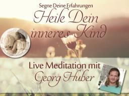 """Webinar: Live-Meditation """"Heile dein inneres Kind"""" mit Georg Huber mit anschließendem Heilkreis"""