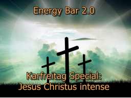 Webinar: Energy Bar 2.0: Karfreitag Special - Jesus Christus intense
