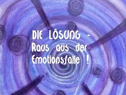 Webinar: DIE LÖSUNG ~ Raus aus der Emotionsfalle ! Gelebte Bedingungslosigkeit ♥