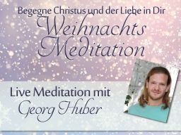 Webinar: Christusmeditation zur Weihnachtszeit mit Georg Huber (inkl. anschließendem Heilsegen)