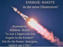 Webinar: ENERGIE-RAKETE in die neue Dimension - In 5 Tagen mit den Engeln in die FREIHEIT!