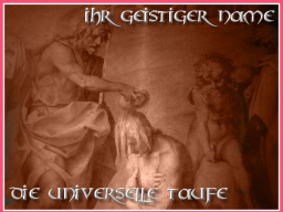 Webinar: Die universelle Taufe - ihr geistiger Name