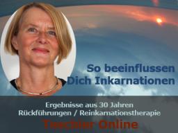 Webinar: So beeinflussen Dich Inkarnationen! Aus-Wirkungen vergangener Leben