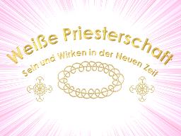 Webinar: Weiße Priesterschaft, Sein und Wirken in der Neuen Zeit - VIDEO