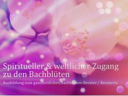 Webinar: Teil 3 von 8 ❧ Ausbildung zur/zum ganzheitl. Bachblüten-BeraterIn, inkl. Flower-Reiki, Abschlussprüfung, Skripte, Aufzeichnungen