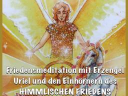 Webinar: Friedensmeditation mit Erzengel Uriel und den Einhörnern des HIMMLISCHEN FRIEDENS