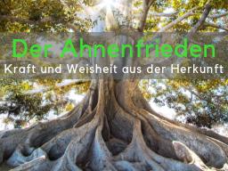 Webinar: Der Ahnenfrieden  Kraft und Weisheit aus deiner Herkunft