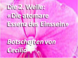 "Webinar: 2.Welle, Teil 2-1: ""Die atomare Essenz des Einssein"" / 2.Wave: ""The atomic Essence of Oneness"""
