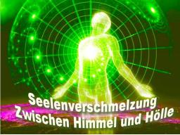 Webinar: Seelen-Verschmelzung Zwischen Himmel und Hölle